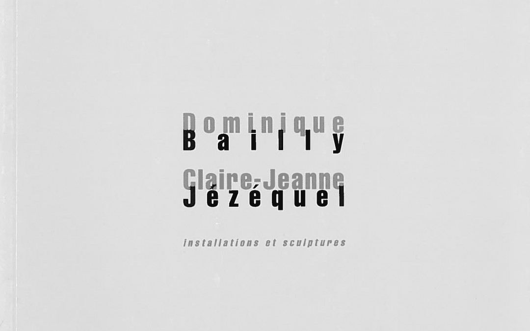 Dominique Bailly, Claire-Jeanne JézéquelInstallations et sculptures
