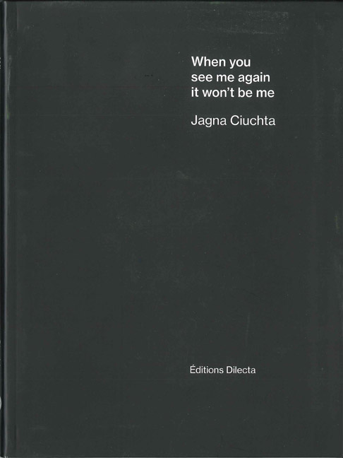 When you see me again it won't be me, Jagna CIUCHTA