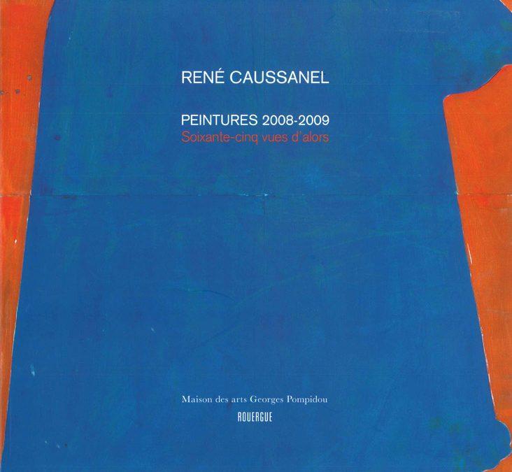 René CAUSSANEL, Peintures 2008-2009 Soixante-cinq vues d'alors